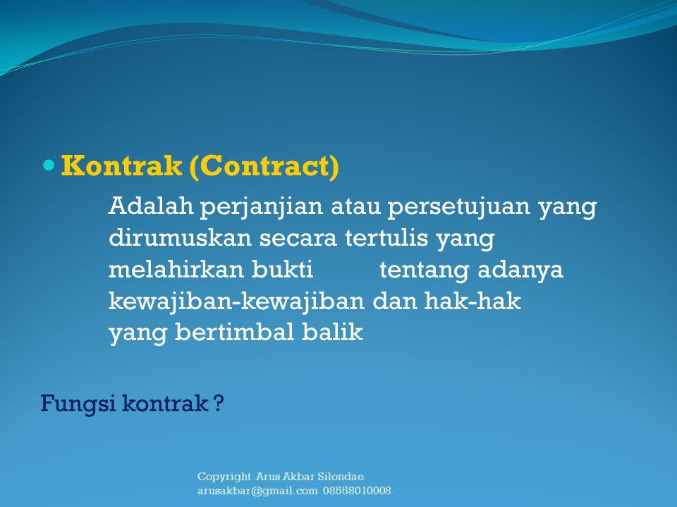 Kontrak (Contract) Adalah perjanjian atau persetujuan yang dirumuskan secara tertulis yang melahirkan bukti tentang adanya kewajiban-kewajiban dan hak