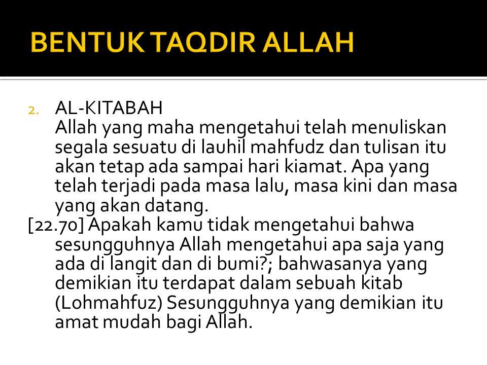2. AL-KITABAH Allah yang maha mengetahui telah menuliskan segala sesuatu di lauhil mahfudz dan tulisan itu akan tetap ada sampai hari kiamat. Apa yang