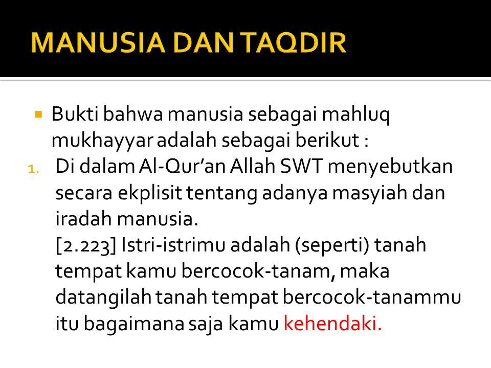  Bukti bahwa manusia sebagai mahluq mukhayyar adalah sebagai berikut : 1. Di dalam Al-Qur'an Allah SWT menyebutkan secara ekplisit tentang adanya mas