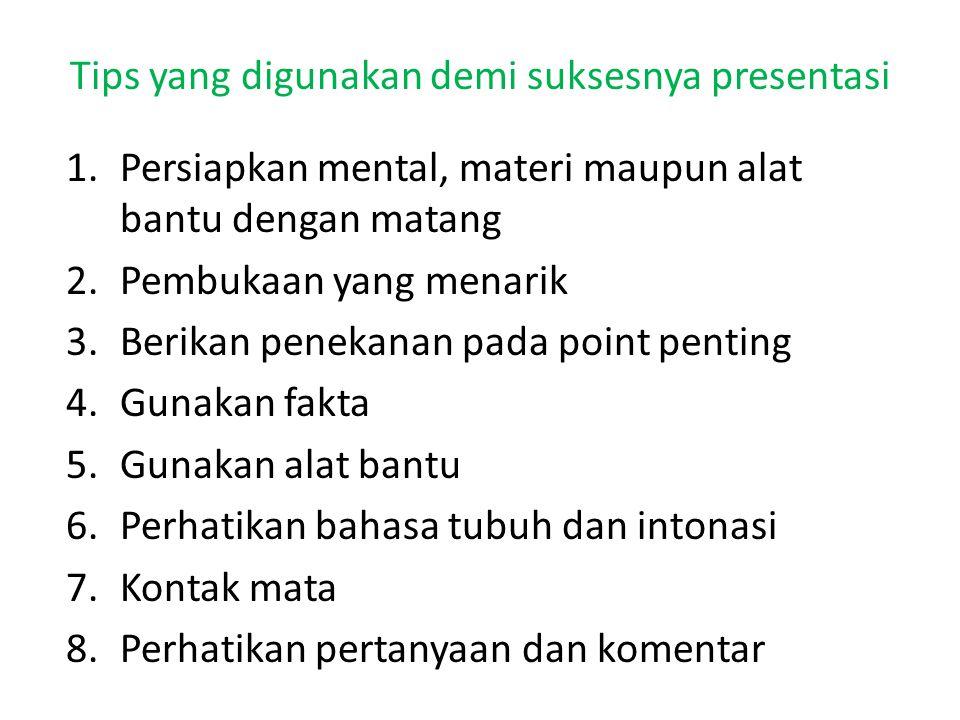 Tips yang digunakan demi suksesnya presentasi 1.Persiapkan mental, materi maupun alat bantu dengan matang 2.Pembukaan yang menarik 3.Berikan penekanan