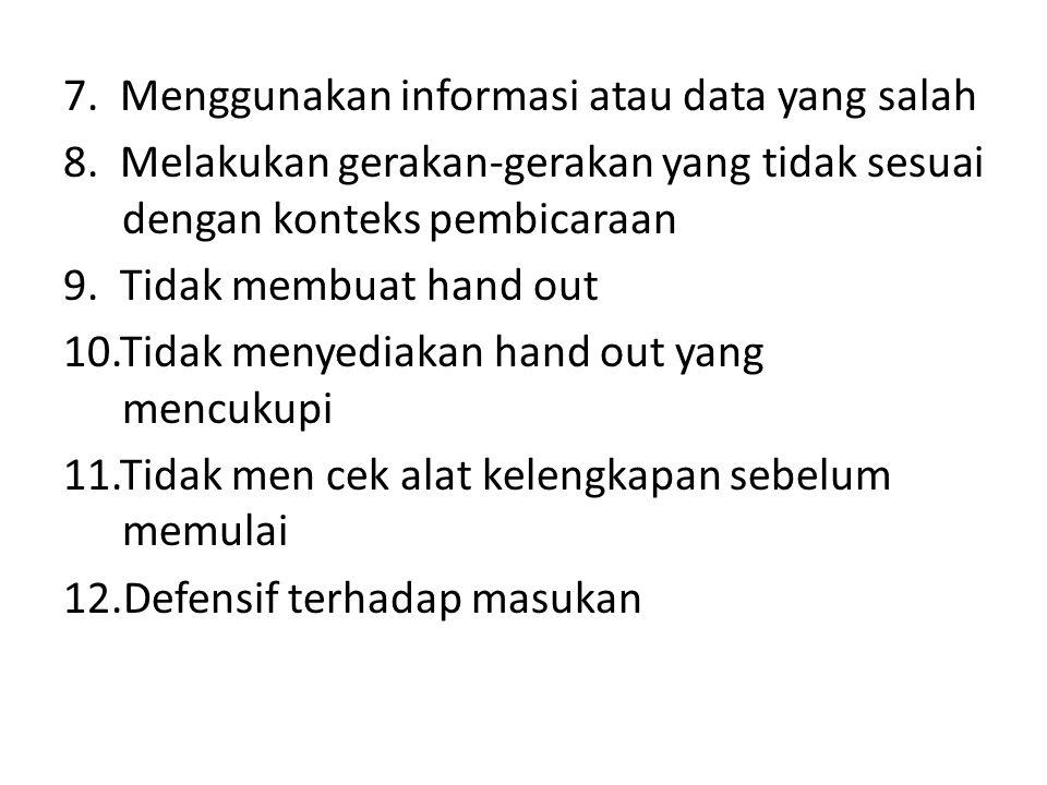 7. Menggunakan informasi atau data yang salah 8. Melakukan gerakan-gerakan yang tidak sesuai dengan konteks pembicaraan 9. Tidak membuat hand out 10.T