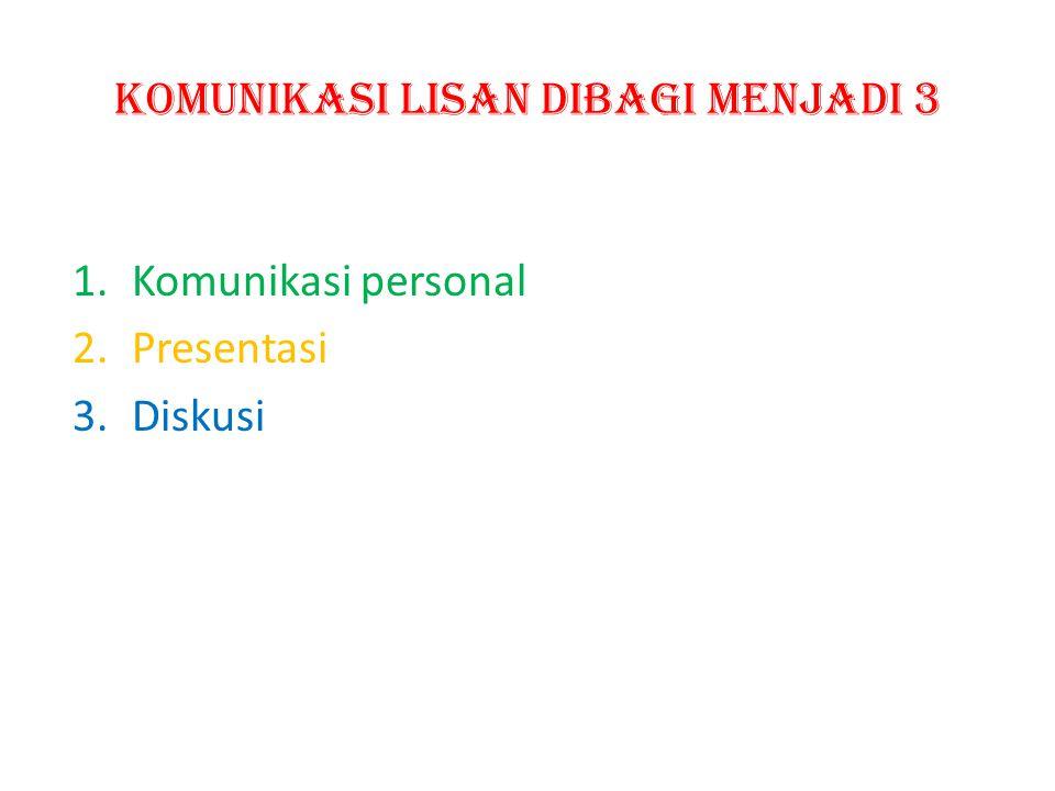 KOMUNIKASI LISAN DIBAGI MENJADI 3 1.Komunikasi personal 2.Presentasi 3.Diskusi