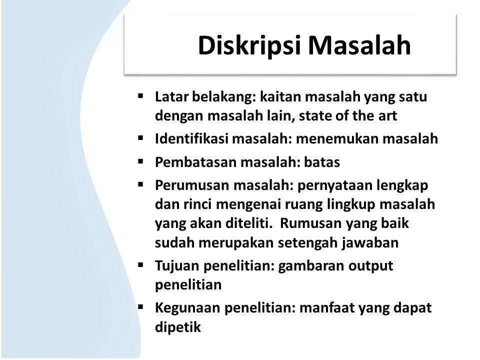 1. Diskripsi Masalah  Latar belakang: kaitan masalah yang satu dengan masalah lain, state of the art  Identifikasi masalah: menemukan masalah  Pemb
