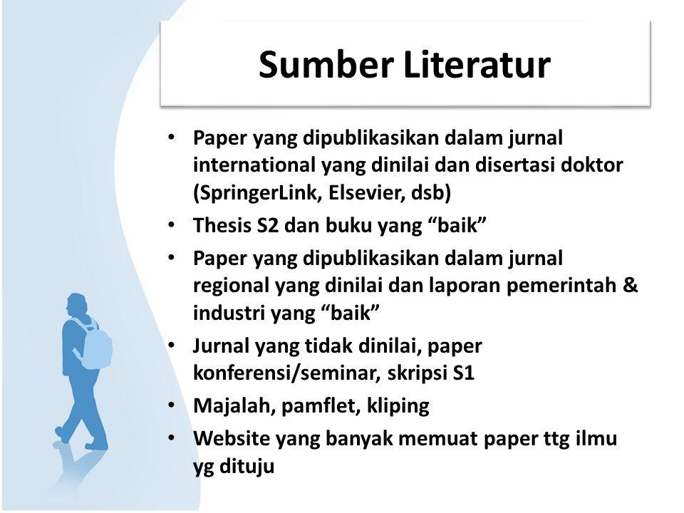 Sumber Literatur Paper yang dipublikasikan dalam jurnal international yang dinilai dan disertasi doktor (SpringerLink, Elsevier, dsb) Thesis S2 dan bu