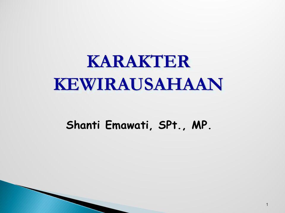 1 KARAKTER KEWIRAUSAHAAN Shanti Emawati, SPt., MP.