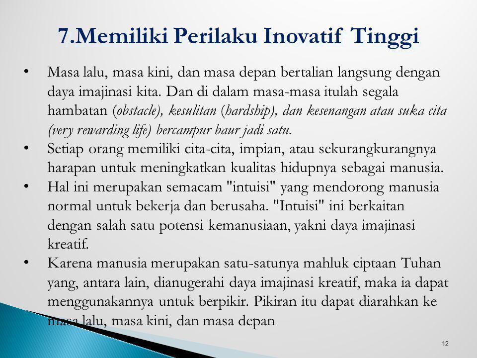 12 7.Memiliki Perilaku Inovatif Tinggi Masa lalu, masa kini, dan masa depan bertalian langsung dengan daya imajinasi kita. Dan di dalam masa-masa itul