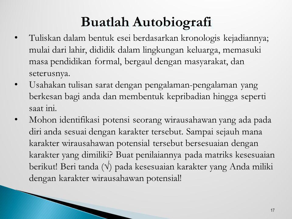 17 Buatlah Autobiografi Tuliskan dalam bentuk esei berdasarkan kronologis kejadiannya; mulai dari lahir, dididik dalam lingkungan keluarga, memasuki m