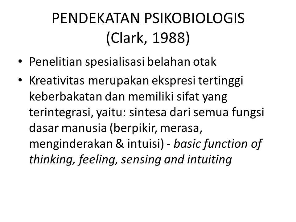 PENDEKATAN PSIKOBIOLOGIS (Clark, 1988) Penelitian spesialisasi belahan otak Kreativitas merupakan ekspresi tertinggi keberbakatan dan memiliki sifat y