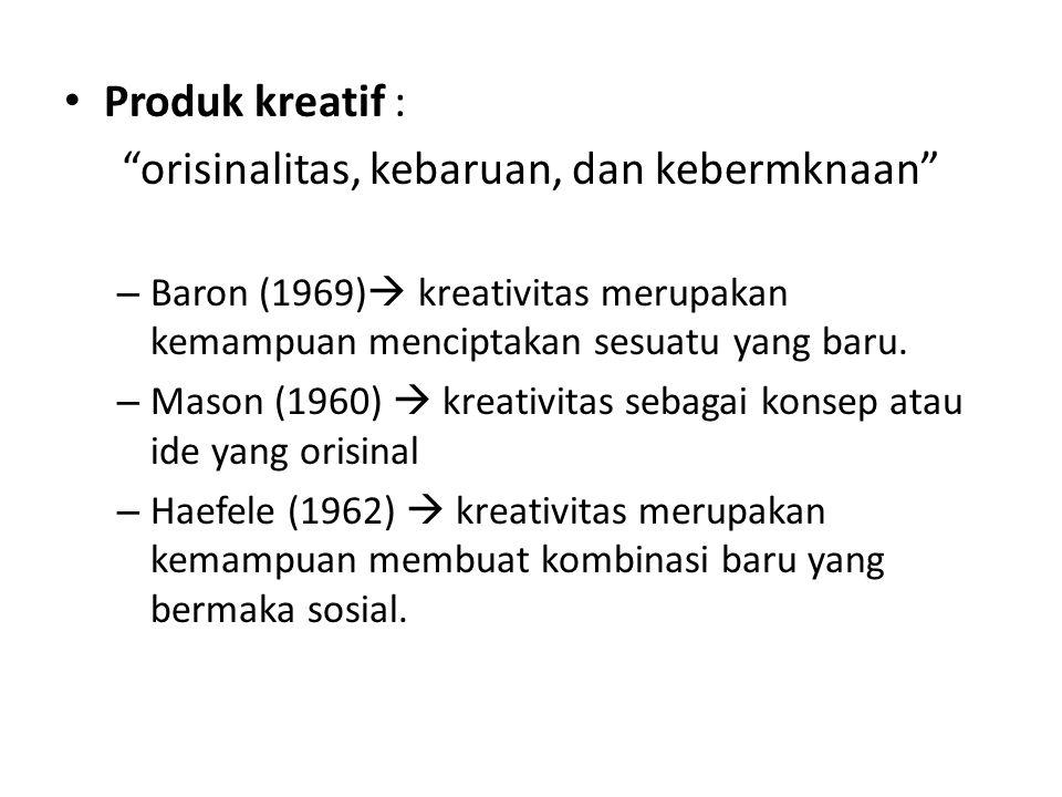 """Produk kreatif : """"orisinalitas, kebaruan, dan kebermknaan"""" – Baron (1969)  kreativitas merupakan kemampuan menciptakan sesuatu yang baru. – Mason (19"""