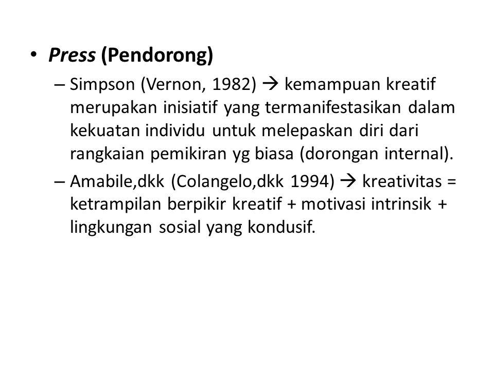 Press (Pendorong) – Simpson (Vernon, 1982)  kemampuan kreatif merupakan inisiatif yang termanifestasikan dalam kekuatan individu untuk melepaskan dir