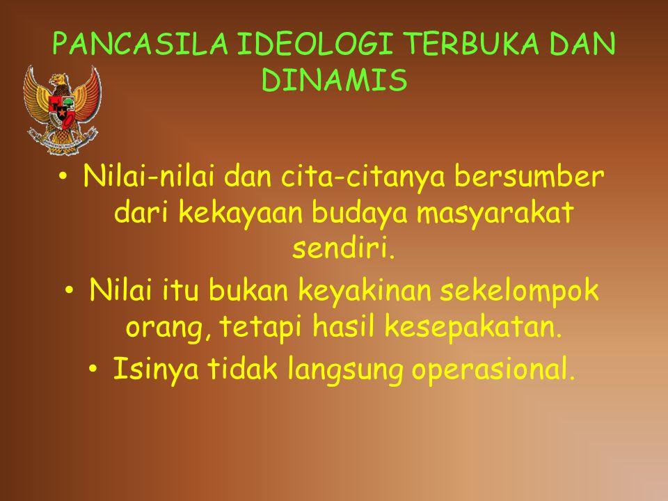 PANCASILA IDEOLOGI TERBUKA DAN DINAMIS Nilai-nilai dan cita-citanya bersumber dari kekayaan budaya masyarakat sendiri.