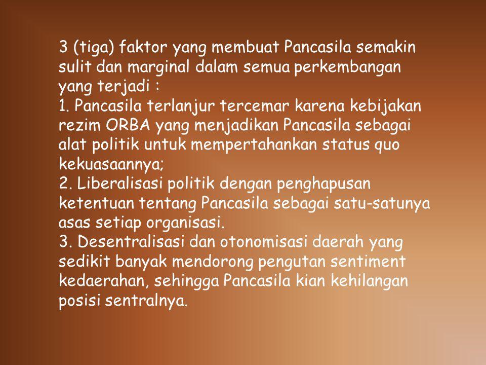 3 (tiga) faktor yang membuat Pancasila semakin sulit dan marginal dalam semua perkembangan yang terjadi : 1.