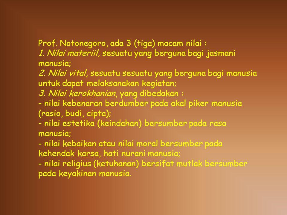 Prof.Notonegoro, ada 3 (tiga) macam nilai : 1.