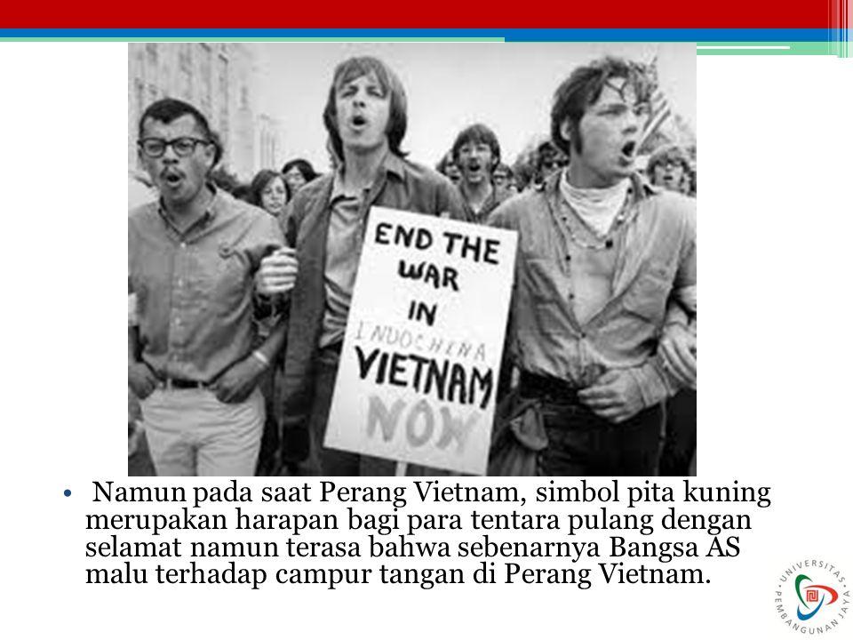 Namun pada saat Perang Vietnam, simbol pita kuning merupakan harapan bagi para tentara pulang dengan selamat namun terasa bahwa sebenarnya Bangsa AS malu terhadap campur tangan di Perang Vietnam.