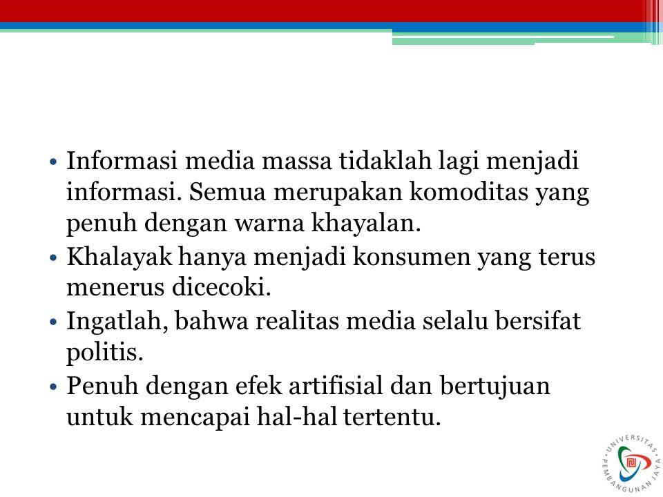 Informasi media massa tidaklah lagi menjadi informasi.