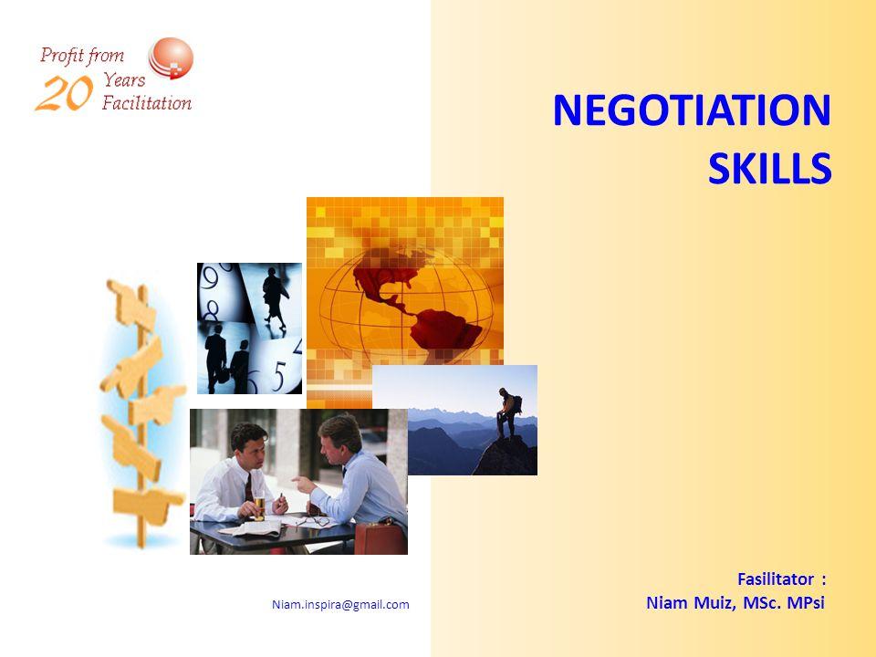 NEGOTIATION SKILLS Fasilitator : Niam Muiz, MSc. MPsi Niam.inspira@gmail.com