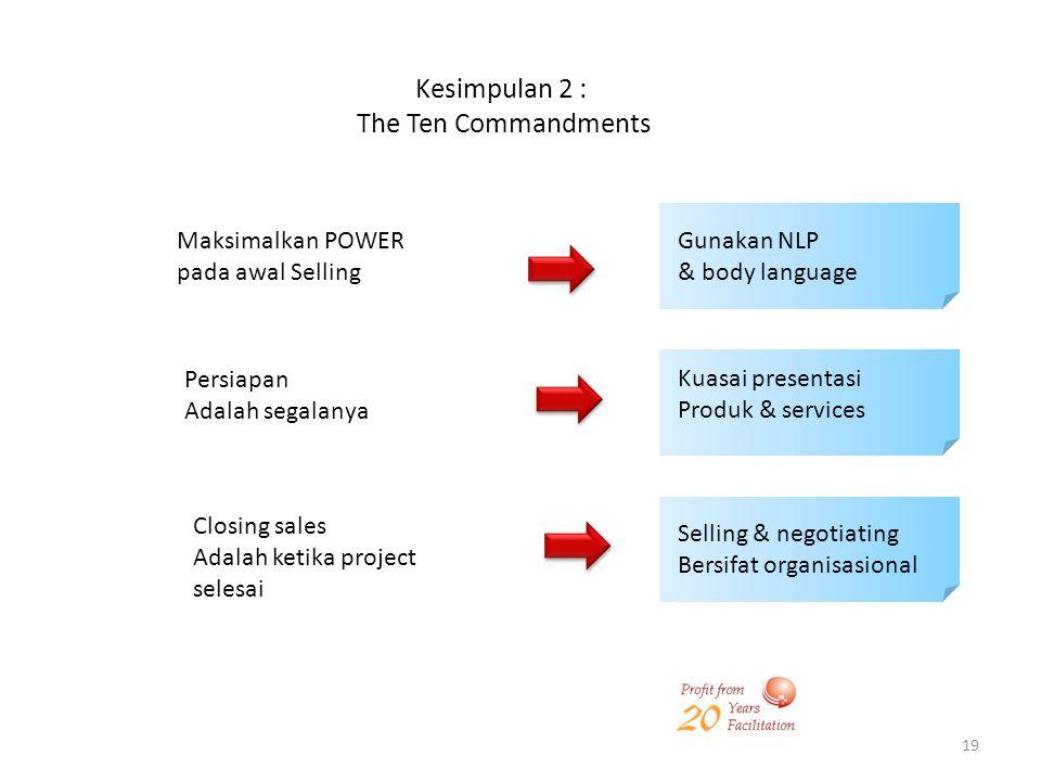 19 Kesimpulan 2 : The Ten Commandments Maksimalkan POWER pada awal Selling Gunakan NLP & body language Persiapan Adalah segalanya Kuasai presentasi Pr