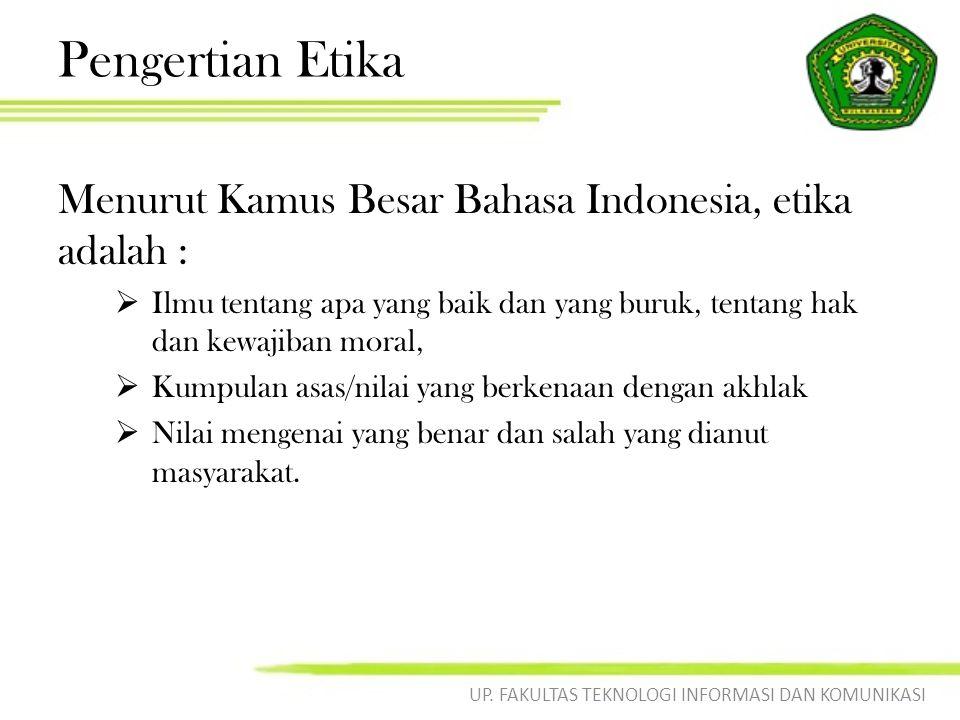 Pengertian Etika Menurut Kamus Besar Bahasa Indonesia, etika adalah :  Ilmu tentang apa yang baik dan yang buruk, tentang hak dan kewajiban moral,  Kumpulan asas/nilai yang berkenaan dengan akhlak  Nilai mengenai yang benar dan salah yang dianut masyarakat.