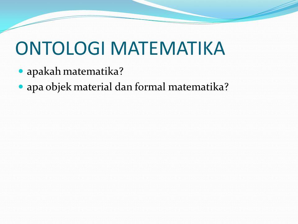 ONTOLOGI MATEMATIKA apakah matematika? apa objek material dan formal matematika?
