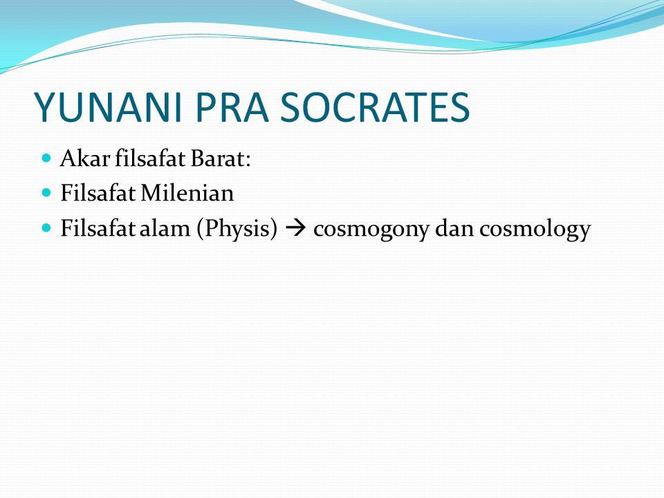 YUNANI PRA SOCRATES Akar filsafat Barat: Filsafat Milenian Filsafat alam (Physis)  cosmogony dan cosmology