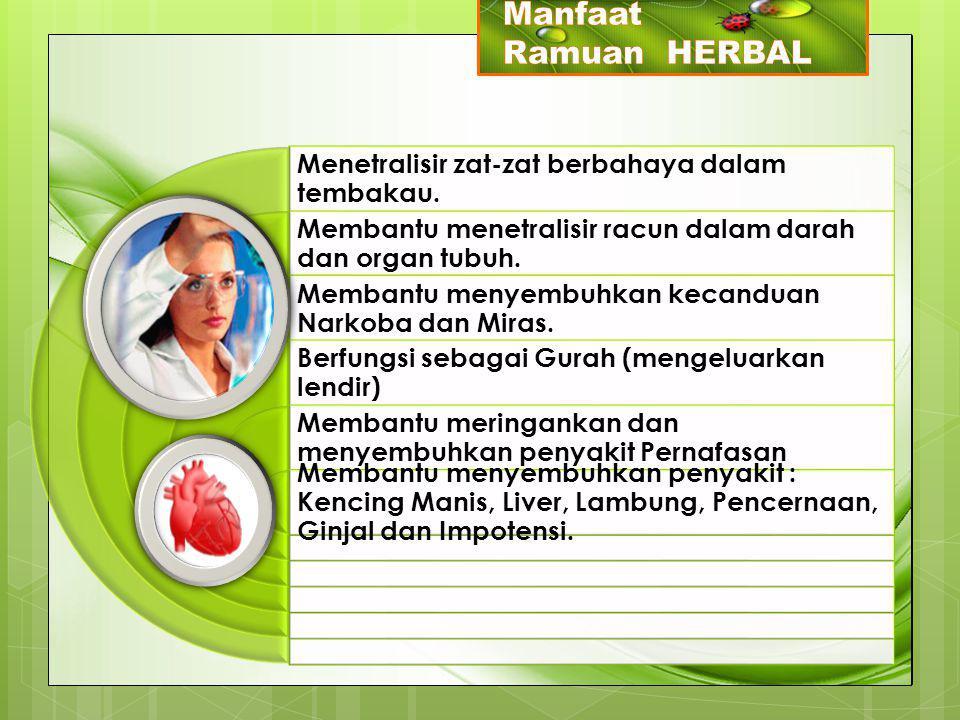 Menetralisir zat-zat berbahaya dalam tembakau. Membantu menetralisir racun dalam darah dan organ tubuh. Membantu menyembuhkan kecanduan Narkoba dan Mi