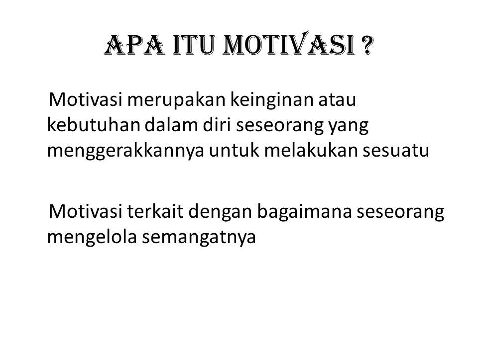 Apa itu motivasi ? Motivasi merupakan keinginan atau kebutuhan dalam diri seseorang yang menggerakkannya untuk melakukan sesuatu Motivasi terkait deng