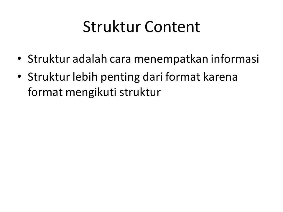 Struktur Content Struktur adalah cara menempatkan informasi Struktur lebih penting dari format karena format mengikuti struktur