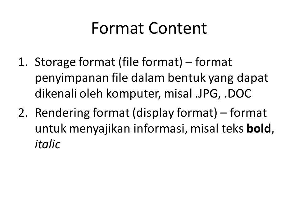 Format Content 1.Storage format (file format) – format penyimpanan file dalam bentuk yang dapat dikenali oleh komputer, misal.JPG,.DOC 2.Rendering for