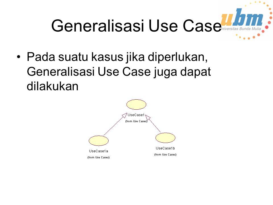 Generalisasi Use Case Pada suatu kasus jika diperlukan, Generalisasi Use Case juga dapat dilakukan