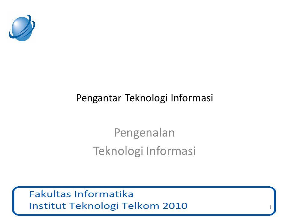 Silabus Mata Kuliah : Pengantar Teknologi Informasi Materi : Pengenalan Teknologi Informasi – Pada materi ini akan dibahas mengenai definisi atau makna dari Teknologi Informasi serta faktor-faktor yang pembangun.
