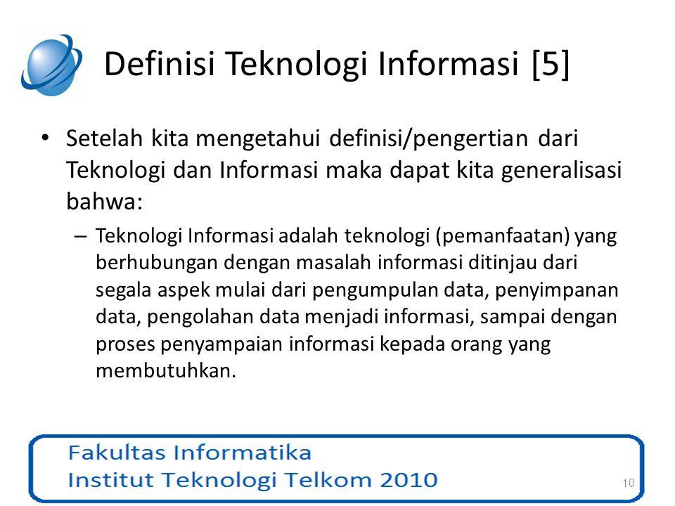 Definisi Teknologi Informasi [5] Setelah kita mengetahui definisi/pengertian dari Teknologi dan Informasi maka dapat kita generalisasi bahwa: – Teknol