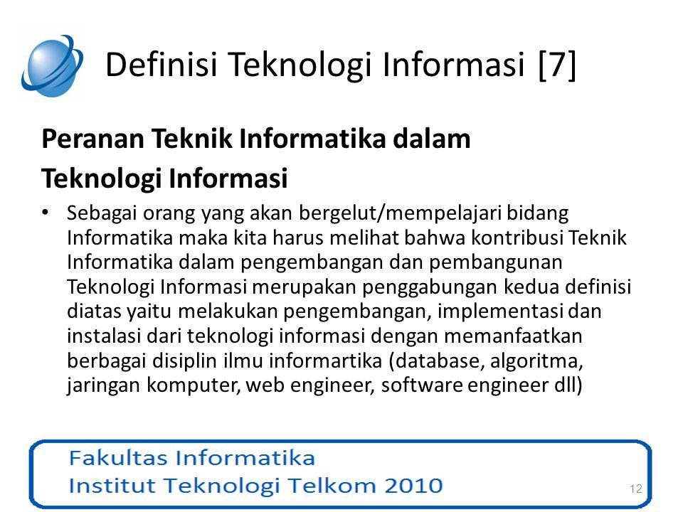 Definisi Teknologi Informasi [7] Peranan Teknik Informatika dalam Teknologi Informasi Sebagai orang yang akan bergelut/mempelajari bidang Informatika