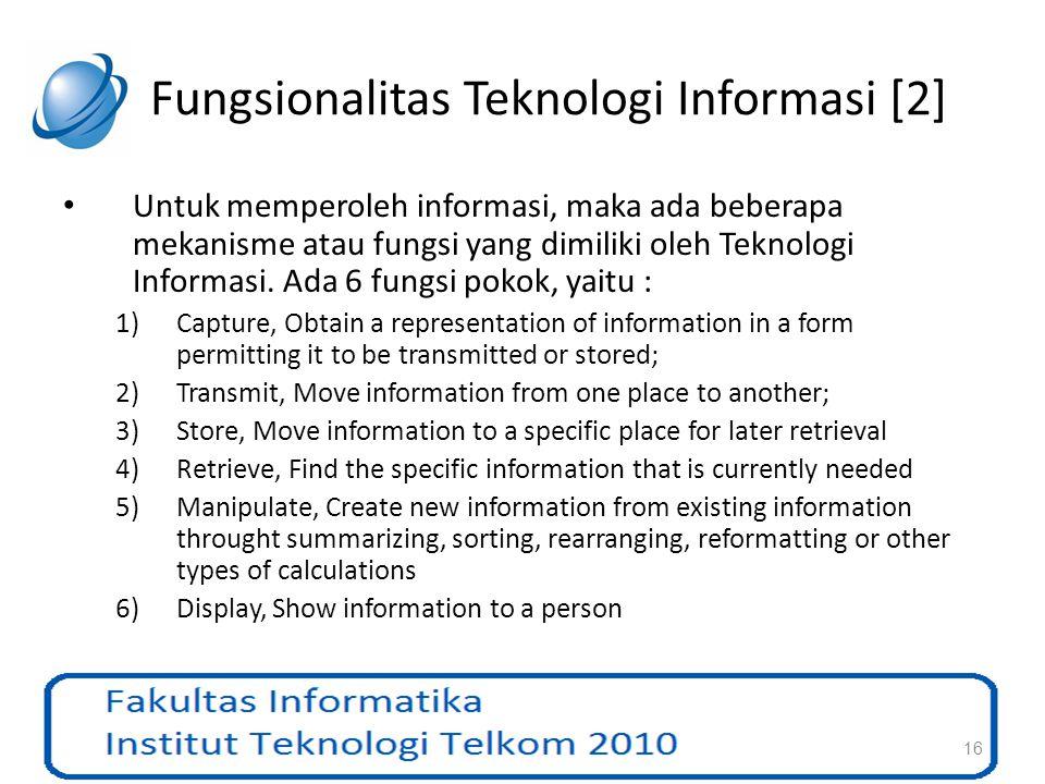 Fungsionalitas Teknologi Informasi [2] Untuk memperoleh informasi, maka ada beberapa mekanisme atau fungsi yang dimiliki oleh Teknologi Informasi. Ada