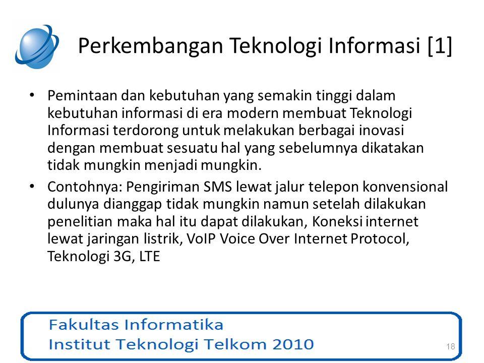 Perkembangan Teknologi Informasi [1] Pemintaan dan kebutuhan yang semakin tinggi dalam kebutuhan informasi di era modern membuat Teknologi Informasi t
