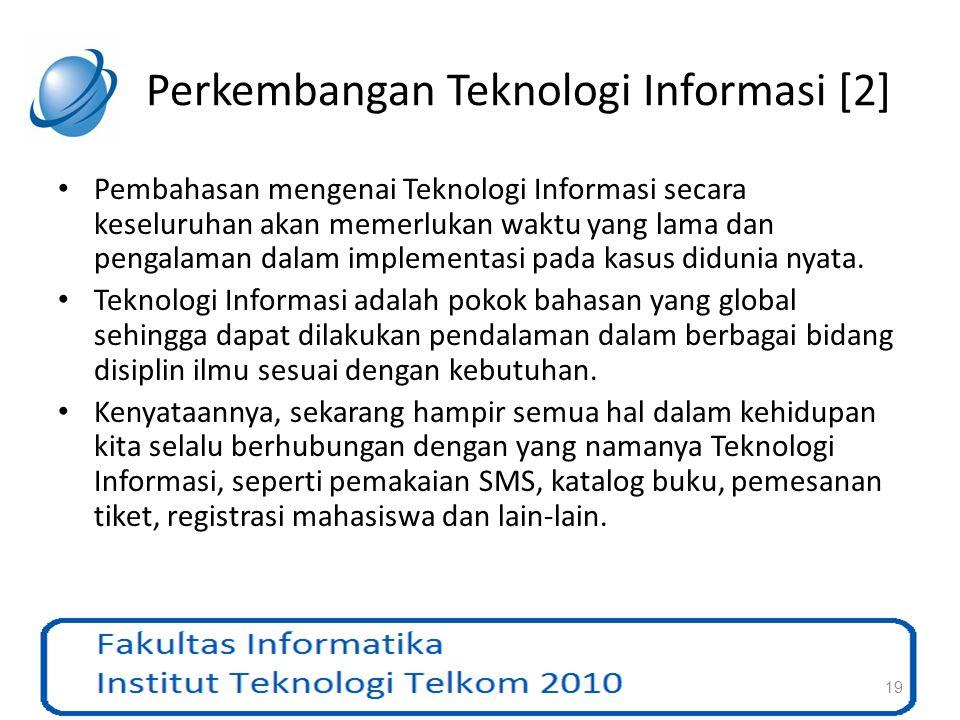 Perkembangan Teknologi Informasi [2] Pembahasan mengenai Teknologi Informasi secara keseluruhan akan memerlukan waktu yang lama dan pengalaman dalam i