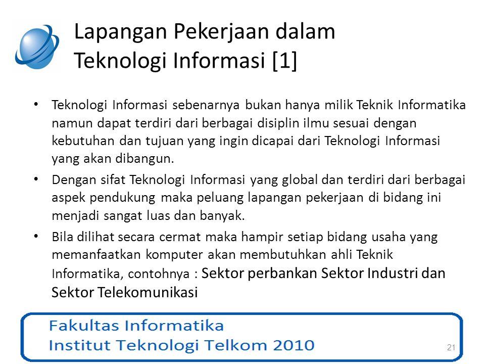 Lapangan Pekerjaan dalam Teknologi Informasi [1] Teknologi Informasi sebenarnya bukan hanya milik Teknik Informatika namun dapat terdiri dari berbagai