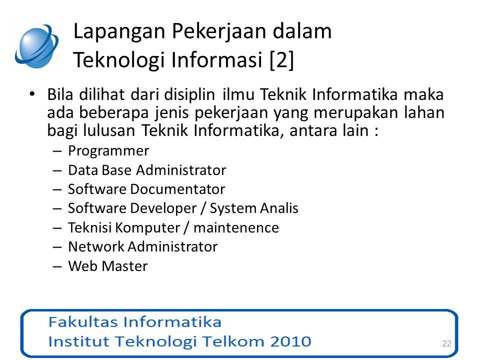 Lapangan Pekerjaan dalam Teknologi Informasi [2] Bila dilihat dari disiplin ilmu Teknik Informatika maka ada beberapa jenis pekerjaan yang merupakan l