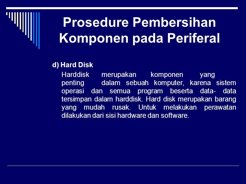 Prosedure Pembersihan Komponen pada Periferal d) Hard Disk Harddiskmerupakankomponenyang pentingdalamsebuah komputer, karena sistem operasi dan semua