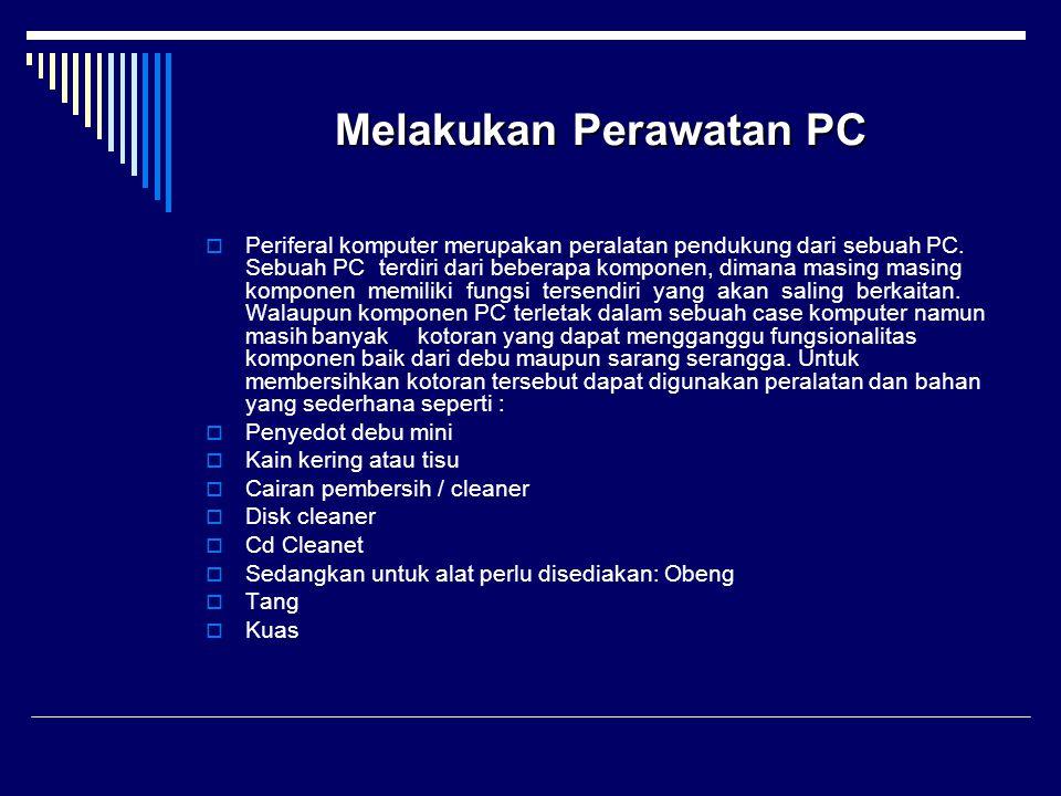 MelakukanPerawatanPC Melakukan Perawatan PC  Periferal komputer merupakan peralatan pendukung dari sebuah PC. Sebuah PC terdiri dari beberapa kompone