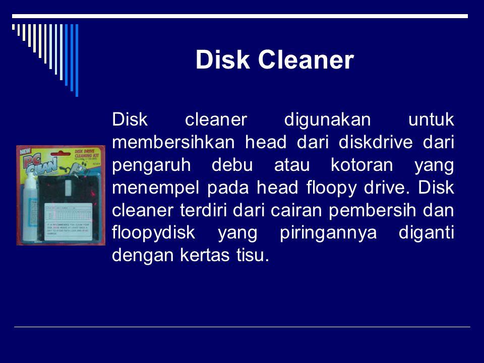 CD Cleaner CD cleaner prinsip kerjanya sama dengan disk cleaner yaitu dengan menggosok bagian yang berdebu atau kotor dengan cairan pembersih dengan memanfaatkan putaran.