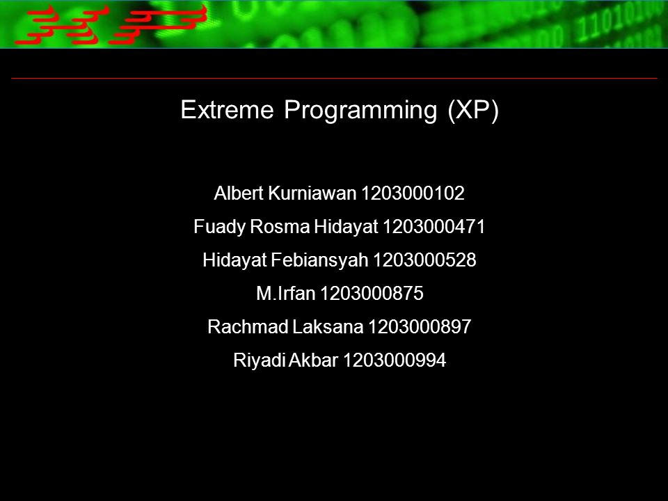 Extreme Programming (XP) Albert Kurniawan 1203000102 Fuady Rosma Hidayat 1203000471 Hidayat Febiansyah 1203000528 M.Irfan 1203000875 Rachmad Laksana 1
