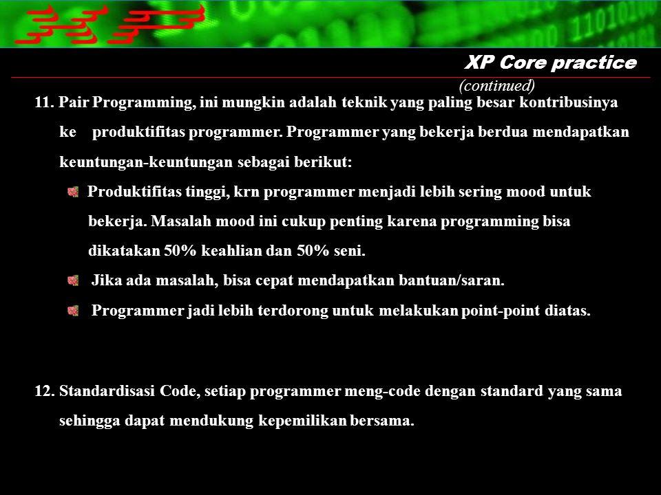 XP Core practice 11. Pair Programming, ini mungkin adalah teknik yang paling besar kontribusinya ke produktifitas programmer. Programmer yang bekerja