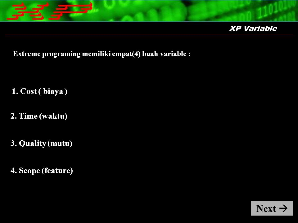 1. Cost ( biaya ) Extreme programing memiliki empat(4) buah variable : 3. Quality (mutu) 4. Scope (feature) 2. Time (waktu) Next  XP Variable
