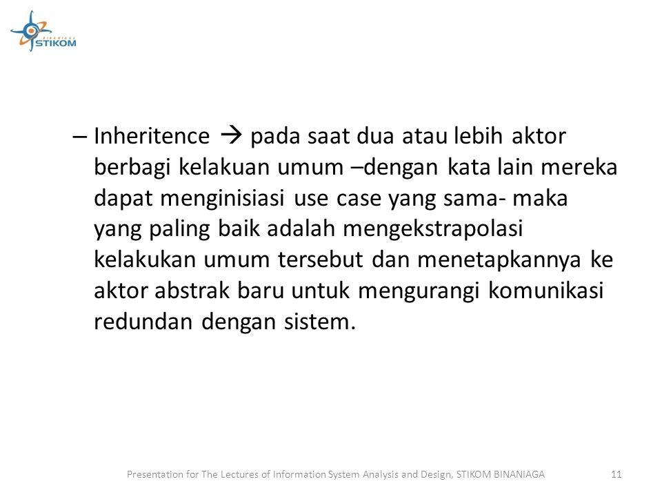 – Inheritence  pada saat dua atau lebih aktor berbagi kelakuan umum –dengan kata lain mereka dapat menginisiasi use case yang sama- maka yang paling