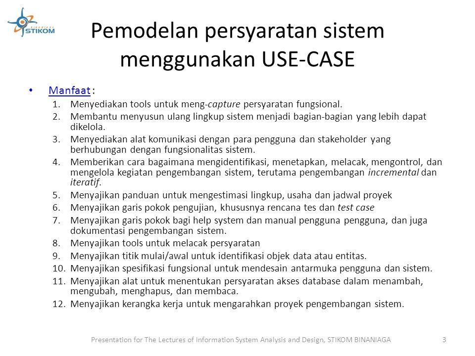 Pemodelan persyaratan sistem menggunakan USE-CASE Manfaat : 1.Menyediakan tools untuk meng-capture persyaratan fungsional. 2.Membantu menyusun ulang l