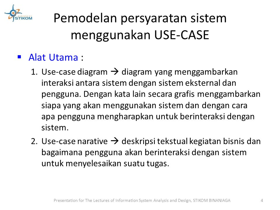Place Order Registration Confirm Order Validate User Ship Order Track Order (Actor 1) Buyer (Actor2) Seller Diagram Use Case untuk E-Business System > Presentation for The Lectures of Information System Analysis and Design, STIKOM BINANIAGA 15