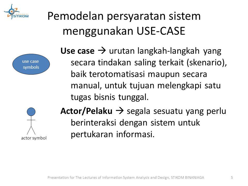 Pemodelan persyaratan sistem menggunakan USE-CASE  Tipe aktor/pelaku : 1.Primary business actor : stakeholder yang terutama mendapatkan keuntungan dari pelaksanaan use-case (contoh : karyawan dengan menerima gaji untuk periode tertentu) 2.Primary system actor : stakeholder yang secara langsung berhadapan dengan sistem untuk menginisiasi atau memicu kegiatan atau sistem.