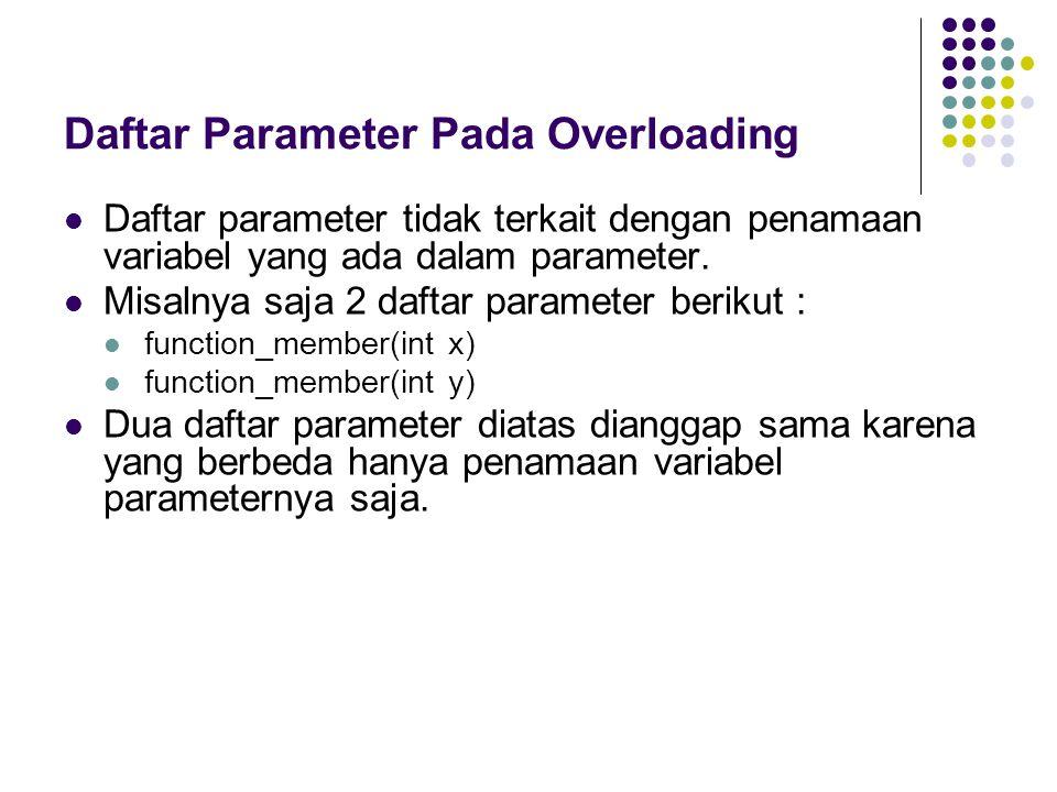 Daftar Parameter Pada Overloading Daftar parameter tidak terkait dengan penamaan variabel yang ada dalam parameter. Misalnya saja 2 daftar parameter b