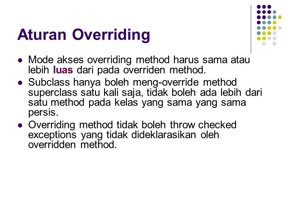 Overloading Overloading adalah suatu keadaan dimana beberapa method sekaligus dapat mempunyai nama yang sama, akan tetapi mempunyai fungsionalitas yang berbeda Cara: Menuliskan kembali method dengan nama yang sama pada suatu class atau antar parent dan subclass.
