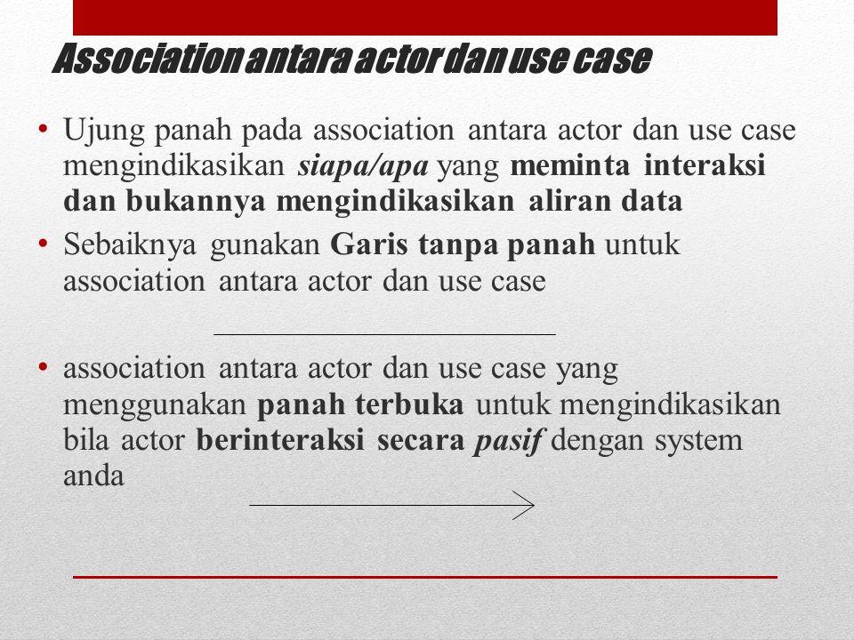 Association antara actor dan use case Ujung panah pada association antara actor dan use case mengindikasikan siapa/apa yang meminta interaksi dan buka